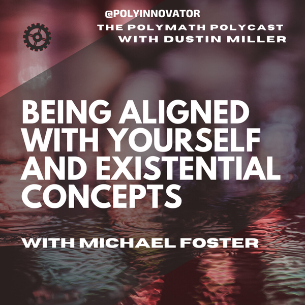 Being Aligned with Yourself and Existential Concepts with Michael Foster [The Polymath PolyCast] artwork