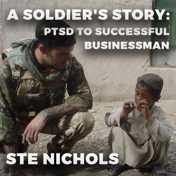 A Soldiers Story, PTSD  to Successful Businessman. STE NICHOLLS | DOCKHOUSE PODCAST EP #005 artwork