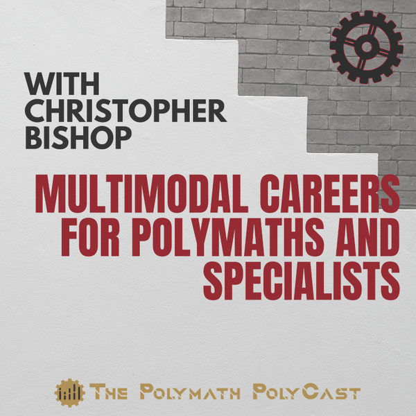 Multimodal Careers for Polymaths and Specialists with Christopher Bishop [The Polymath PolyCast] artwork