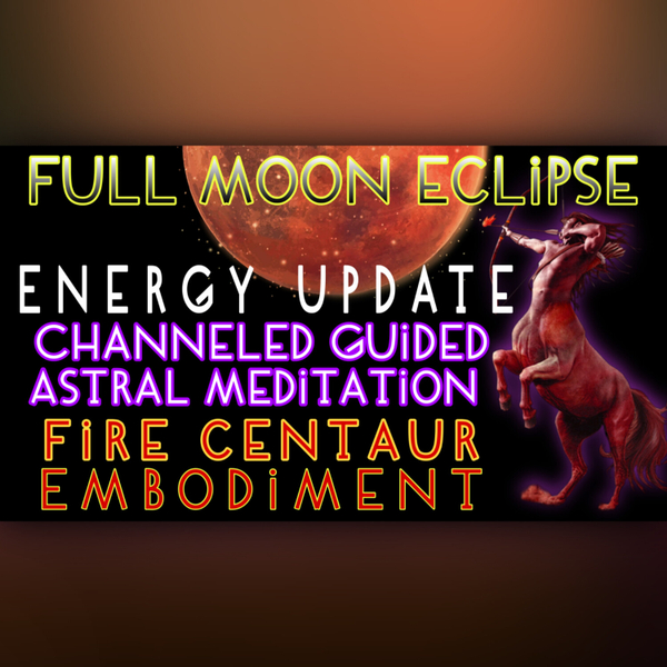 Ep. 129, May 2021 Full Moon Eclipse: Energy Update & Channeled Guided Astral Meditation: Fire Centaur artwork