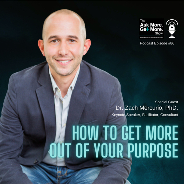 Ep. 86 Dr. Zach Mercurio, PhD. - How to Get More Out of Your Purpose artwork