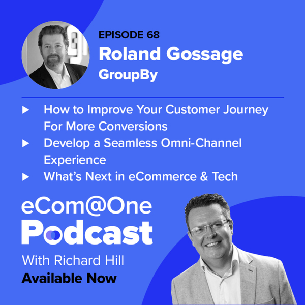 E68: Roland Gossage - Gain An Edge Over Your Competitors With Advanced Site Search & Personalisation artwork