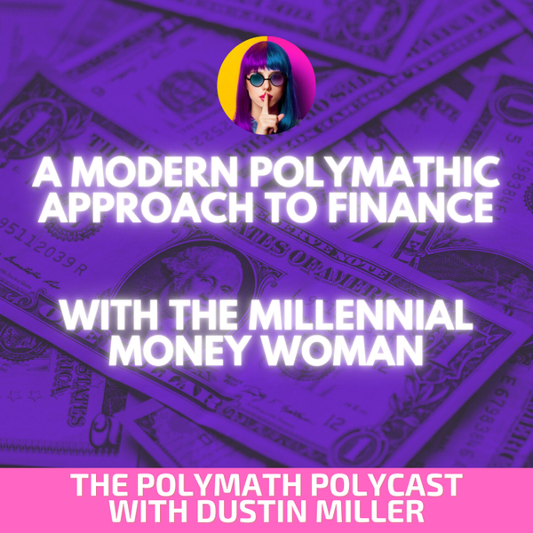 A Modern Polymathic Approach to Finance with The Millennial Money Woman [The Polymath PolyCast] artwork