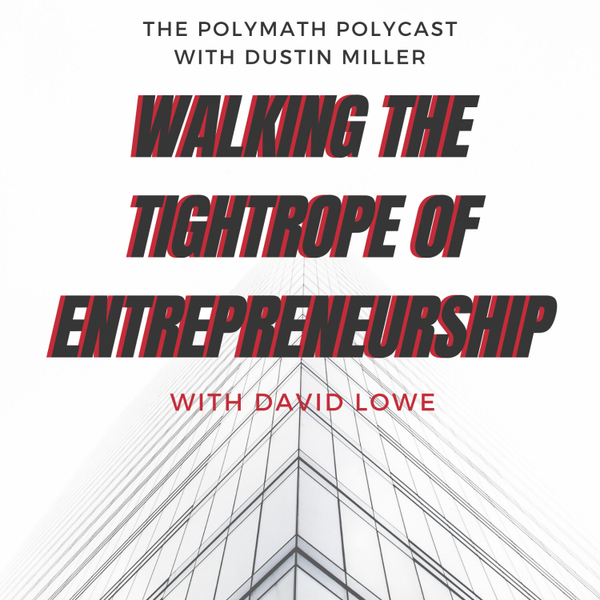 Walking the Tightrope of Entrepreneurship with David Lowe [The Polymath PolyCast] artwork