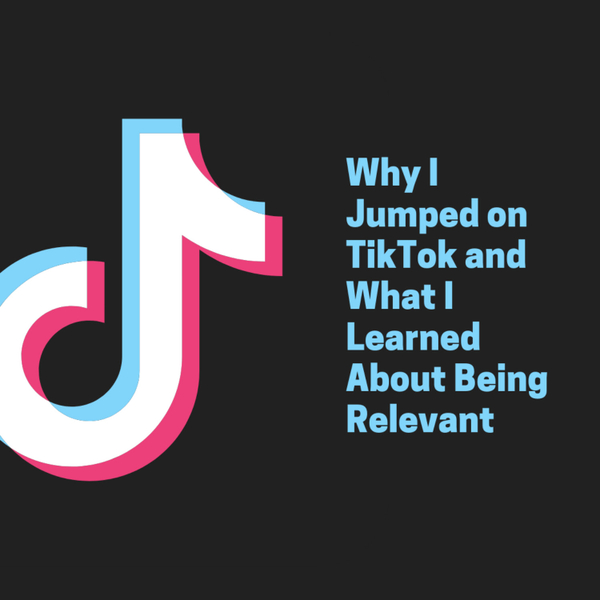 Why I Jumped on TikTok and What I Learned About Being Relevant artwork