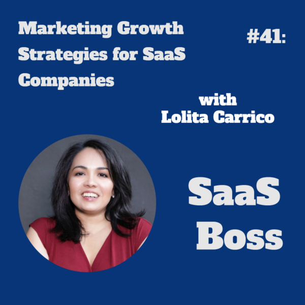 Marketing Growth Strategies for SaaS Companies, with Lolita Carrico  artwork