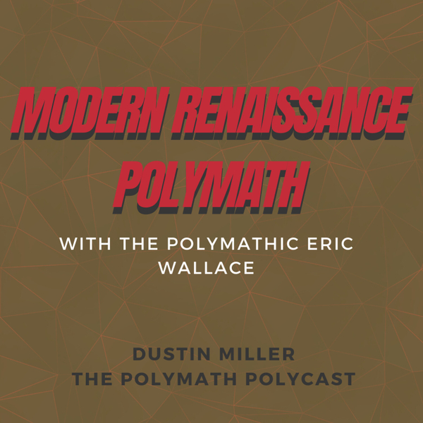 The Modern Renaissance Polymath with Eric Wallace [The Polymath PolyCast] artwork