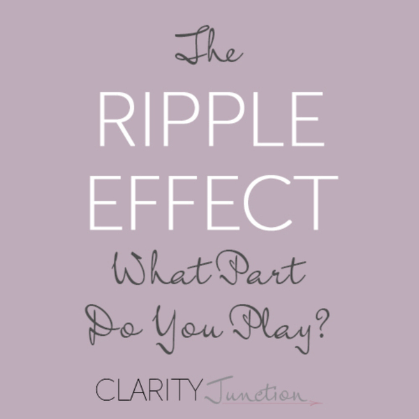 0032 - The Ripple Effect - What Part Do You Play?