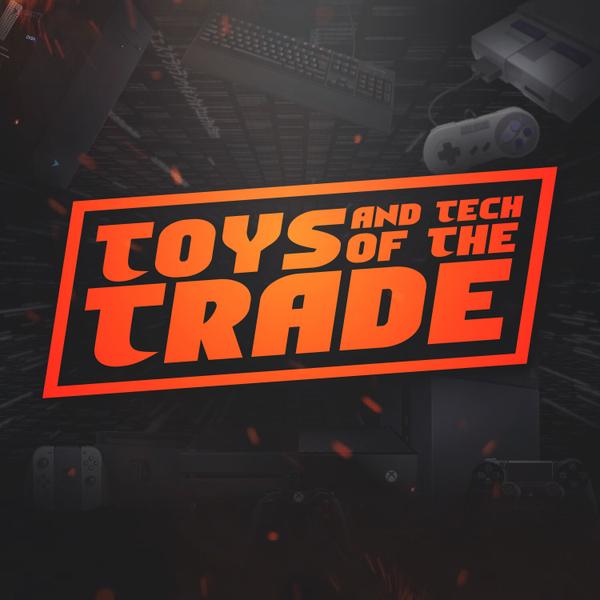 Toys & Tech of The Trade-Episode 48 artwork