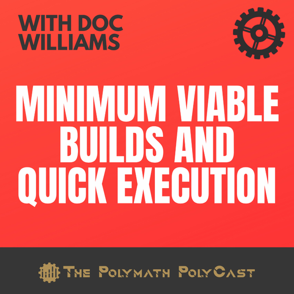 Minimum Viable Builds and Quick Execution with Doc Williams [The Polymath PolyCast] artwork