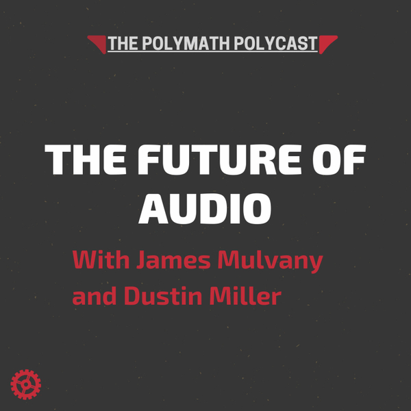 The Future of Audio with James Mulvany [The Polymath PolyCast] artwork