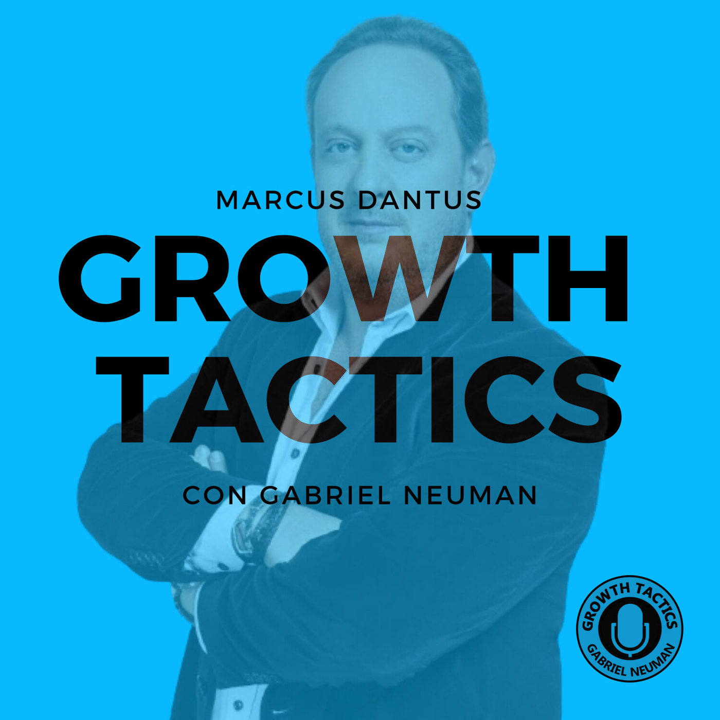 Marcus Dantus nos da su consejo para hacer crecer tu negocio. - Growth Tactics con Gabriel Neuman