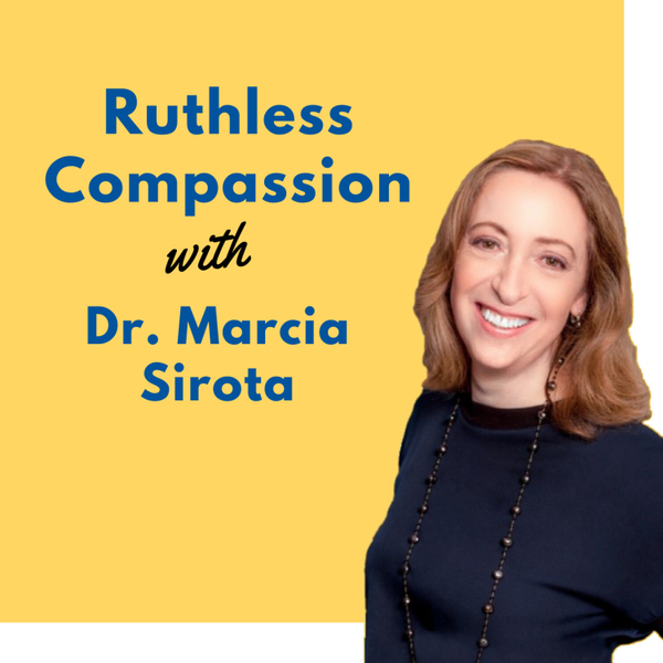 Ruthless Compassion with Dr. Marcia Sirota artwork