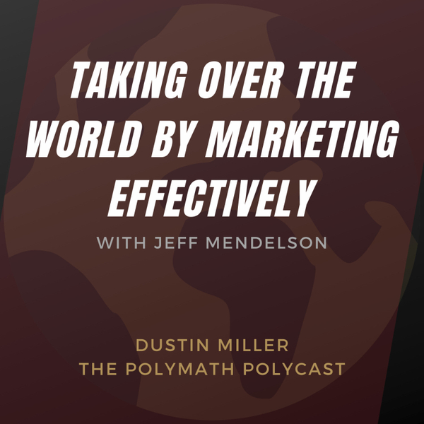 Taking Over the World by Marketing Effectively with Jeff Mendelson [The Polymath PolyCast] artwork