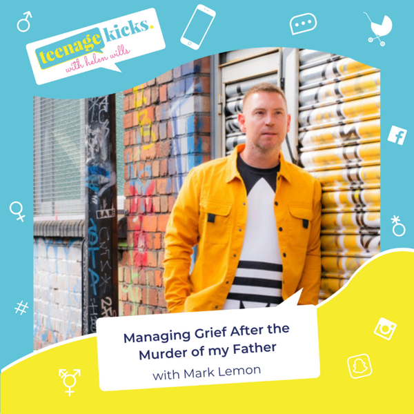 Finding Hope and Living with Grief After Trauma in Your Teens. With Mark Lemon.