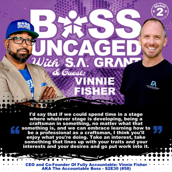 CEO and Co-Founder Of Fully Accountable: Vinnie Fisher AKA The Accountable Boss - S2E30 (#58) artwork