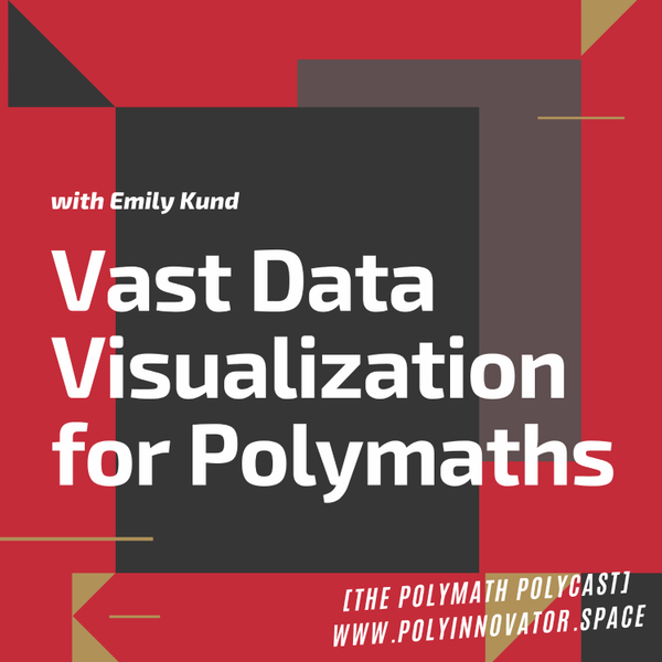 Vast Data Visualization for Polymaths with Emily Kund [The Polymath PolyCast] artwork