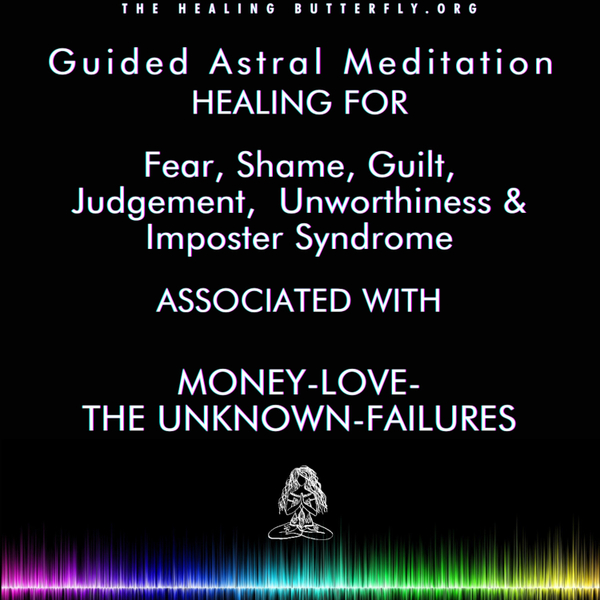 Ep. 124, Guided Astral Meditation: Heal Fear, Shame, Guilt, Judgement,  Unworthiness & Imposter Syndrome Associated with Money-Love-The Unknown-Failures artwork