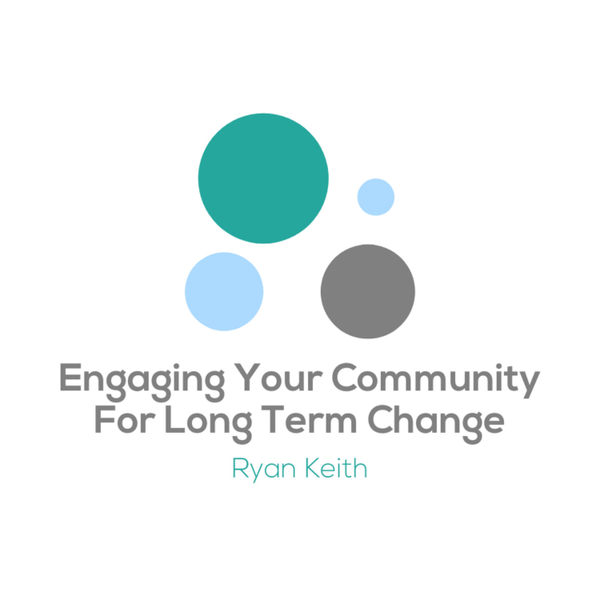 Engaging Your Community For Long Term Change