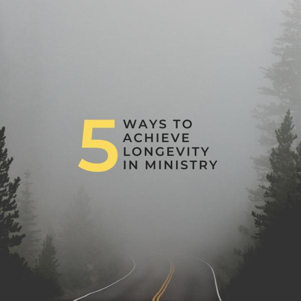 5 Ways To Achieve Longevity in Ministry