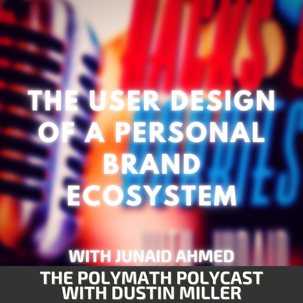 The User Design of a Personal Brand Ecosystem with Junaid Ahmed [The Polymath PolyCast] artwork