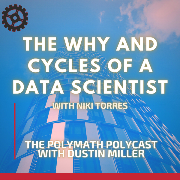The WHY and Cycles of a Data Scientist with Niki Torres [The Polymath PolyCast] artwork