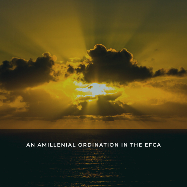 An Amillennial Ordination in the EFCA