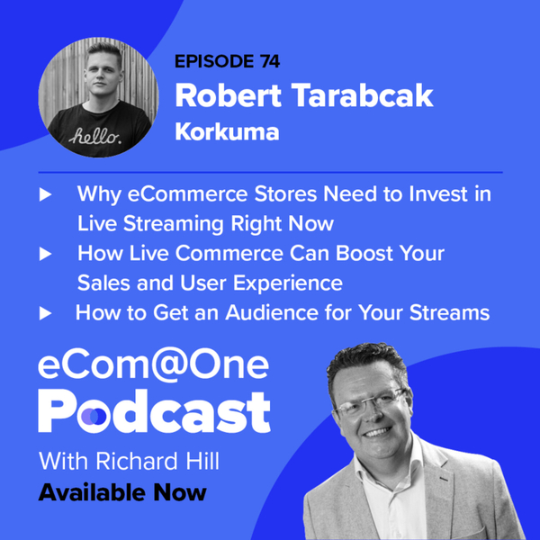E74: Robert Tarabcak -  Live Commerce - The Up and Coming Way to Grow Your Online Sales artwork