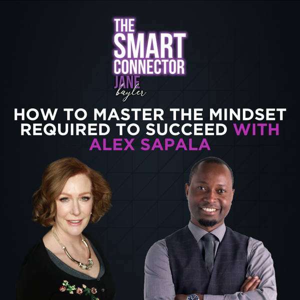 How To Master The Mindset Required To Succeed With Alex Sapala artwork