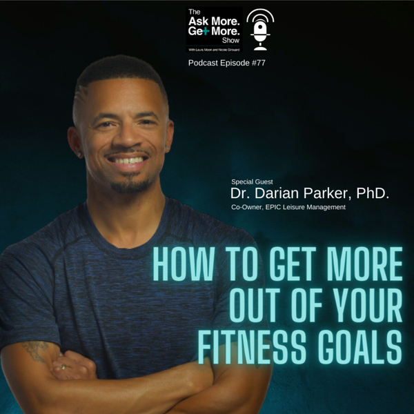 Ep.77 Dr. Darian Parker, PhD. How to Get More Out Of Your Fitness Goals artwork