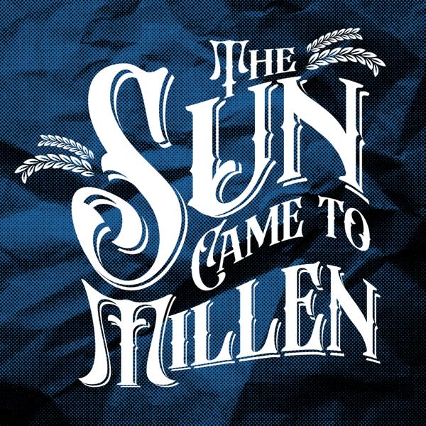 The Sun Came to Millen: Parts Sixteen to Twenty artwork