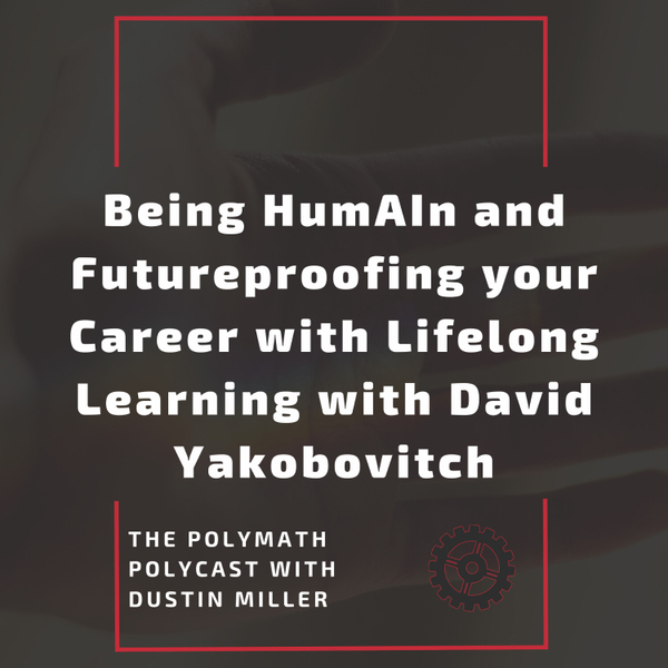 Being HumAIn and Futureproofing your Career with Lifelong Learning with David Yakobovitch [The Polymath PolyCast] artwork