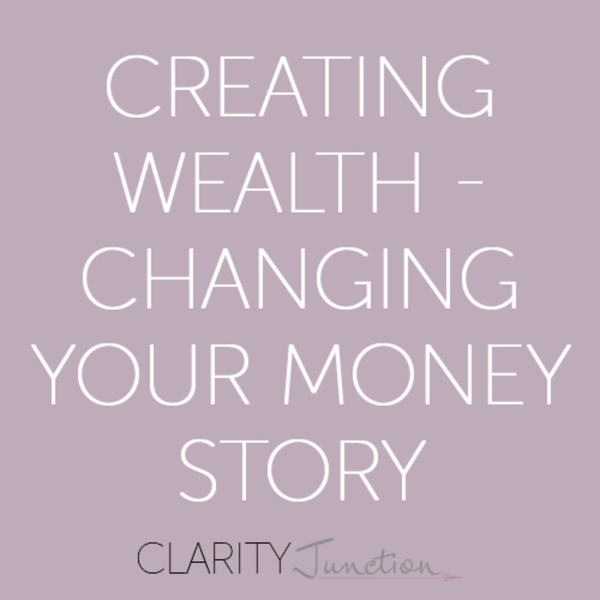 0048 - Creating Wealth - Changing Your Money Story