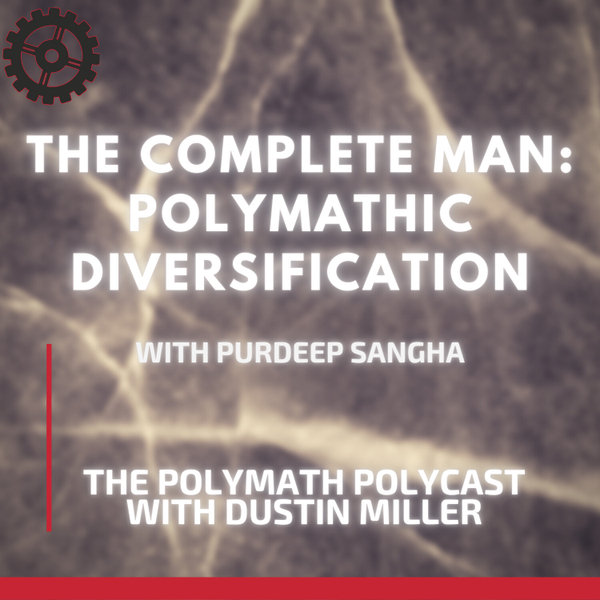 The Complete Man: Polymathic Diversification with Purdeep Sangha [The Polymath PolyCast] artwork