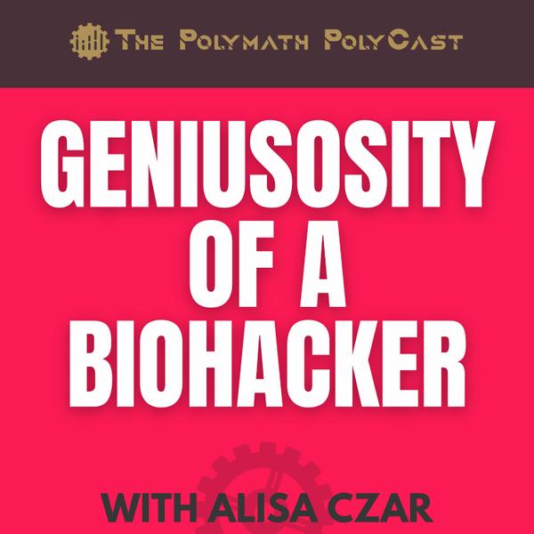 Geniusosity of a BioHacker with Alisa Czar [The Polymath PolyCast] artwork