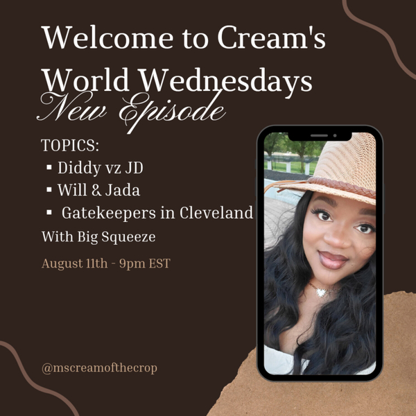 Welcome to Cream's World Wednesday: Gatekeeping in CLE, Diddy vz JD, Will and Jada ft. Big Squeeze  artwork