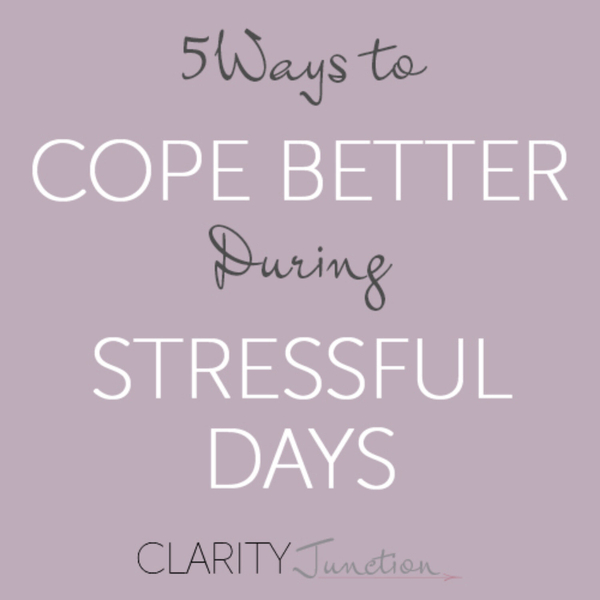 0036 - 5 Ways to Cope Better During Stressful Days