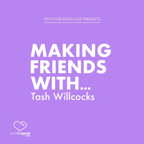 Making Friends With… Tash Willcocks