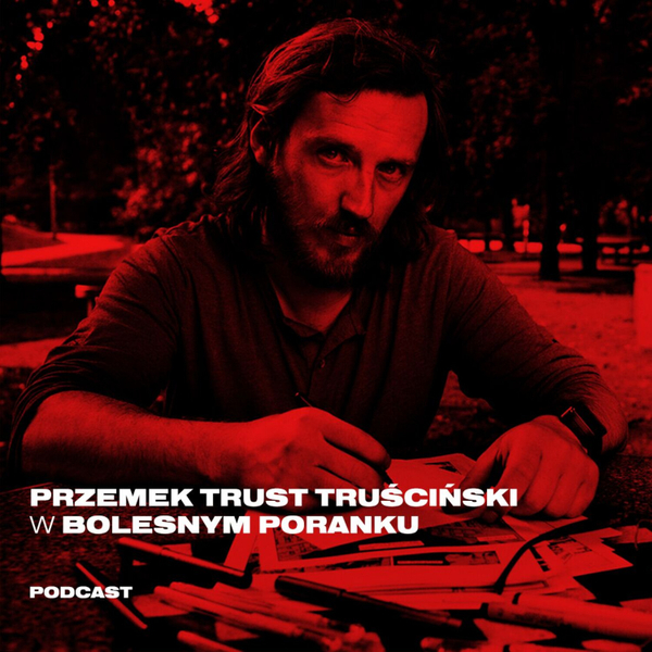 Bolesne Poranki w newonce.radio gość Przemysław Trust Truściński 19.03.2019