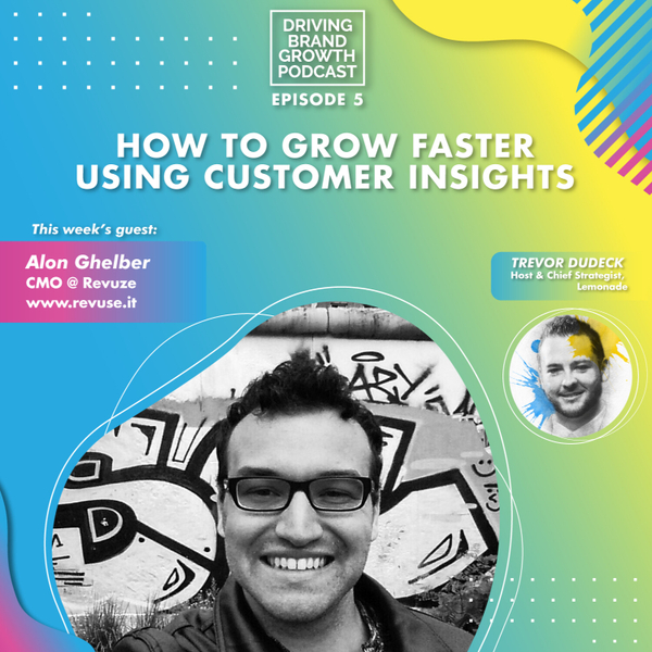 How to Grow Faster Using Customer Insights with Alon Ghelber artwork