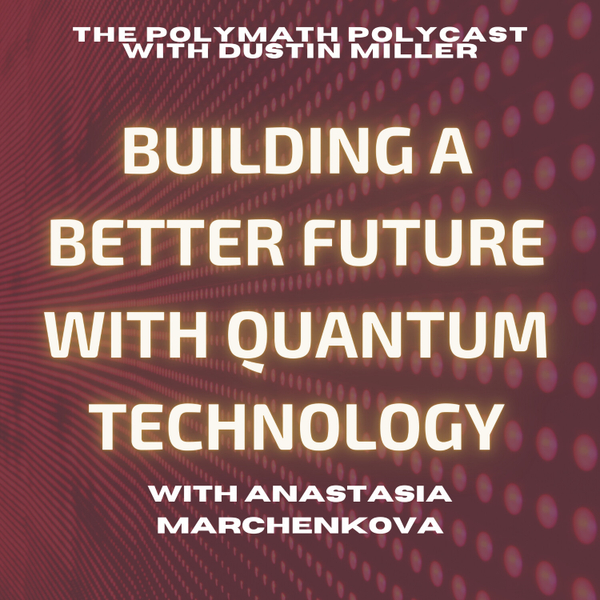 Building a better Future with quantum technology with Anastasia Marchenkova [The Polymath PolyCast] artwork