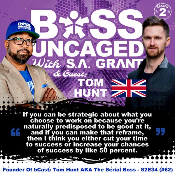 Founder Of bCast: Tom Hunt AKA The Serial Boss - S2E34 (#62) artwork