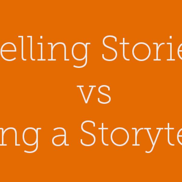 25 - Telling Stories vs Being a Storyteller