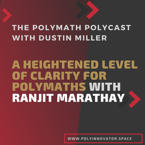 A Heightened Level of Clarity for Polymaths with Ranjit Marathay [The Polymath PolyCast] artwork