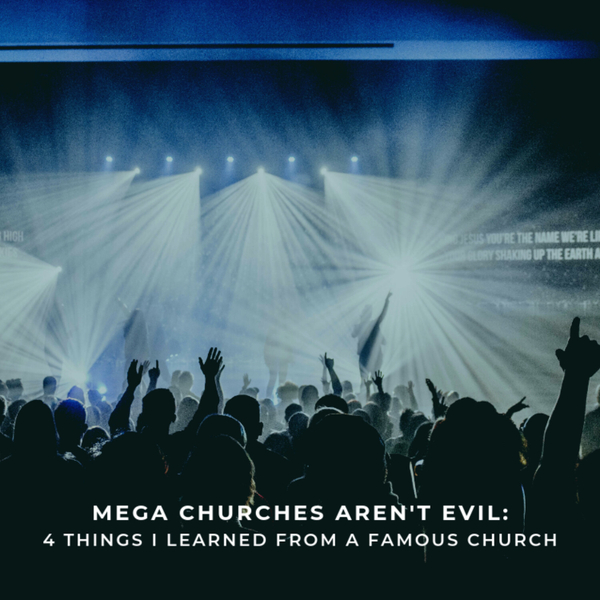 "Mega-Churches Aren't Evil: 4 Things I Learned From A ""Famous"" Church."
