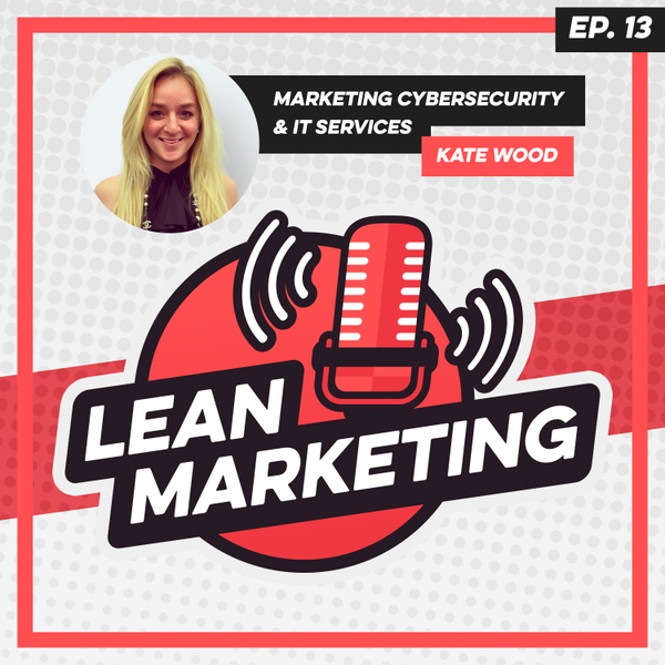 Marketing Cybersecurity & IT Services with Kate Wood