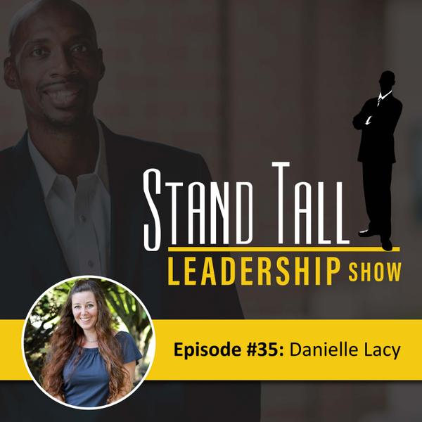 STAND TALL LEADERSHIP SHOW  EPISODE 35 FT. DANIELLE LACY artwork