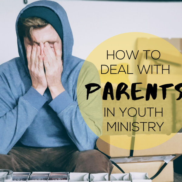 How To Deal With Parents In Youth Ministry