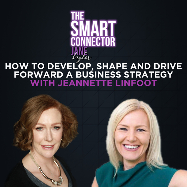How To Develop, Shape And Drive Forward A Business Strategy With Jeannette Linfoot artwork