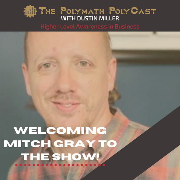 Higher Level Awareness in Business with Mitch Gray [The Polymath PolyCast] artwork